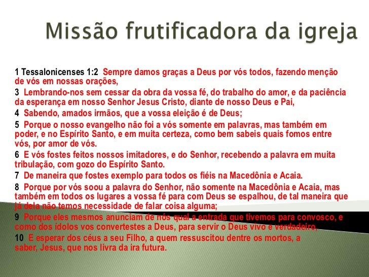 Missão frutificadora da igreja<br />1 Tessalonicenses 1:2  Sempre damos graças a Deus por vós todos, fazendo menção de vós...