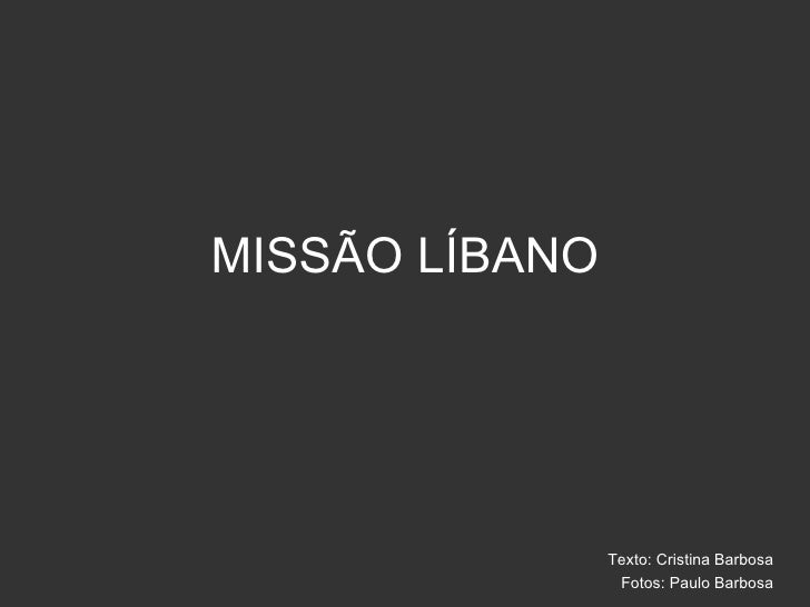 MISSÃO LÍBANO Texto: Cristina Barbosa Fotos: Paulo Barbosa