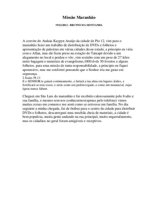Missão Maranhão                         19/12/2012 - BRUNNO DA MONTANHAA convite do Atalaia Kaypyn Araújo da cidade de Pio...