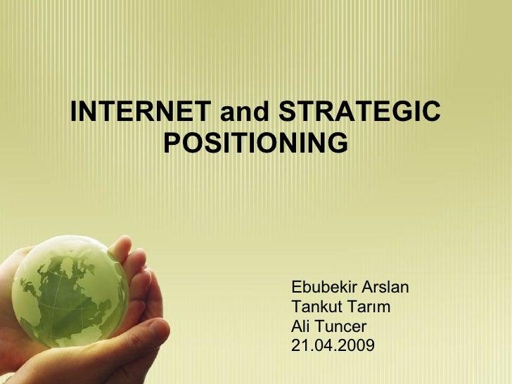 INTERNET and STRATEGIC POSITIONING <ul><li>Ebubekir Arslan </li></ul><ul><li>Tankut Tarım </li></ul><ul><li>Ali Tuncer </l...