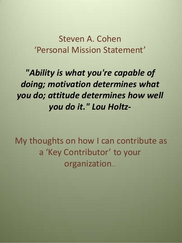 """Steven A. Cohen 'Personal Mission Statement' """"Ability is what you're capable of doing; motivation determines what you do; ..."""