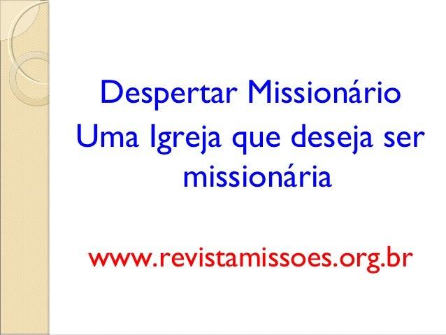 Despertar MissionárioUma Igreja que deseja ser       missionáriawww.revistamissoes.org.br