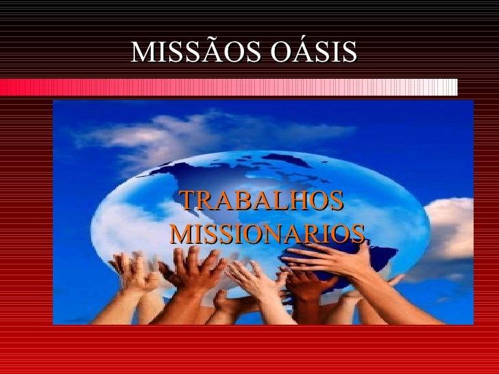 MISSÃOS OÁSIS  TRABALHOS  MISSIONARIOS
