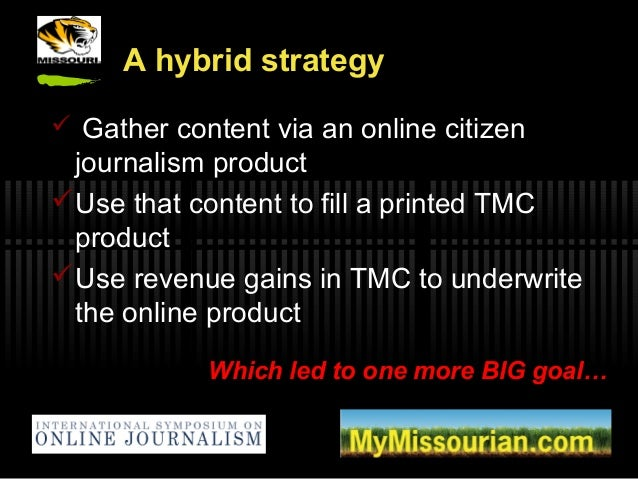 A hybrid strategy  Gather content via an online citizen journalism product Use that content to fill a printed TMC produc...
