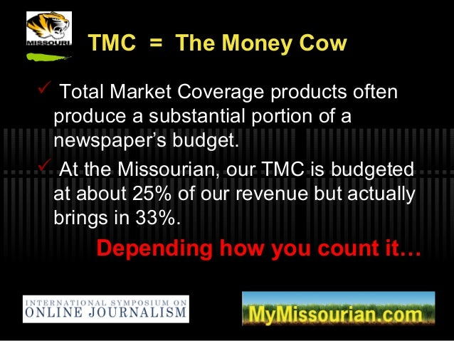 TMC = The Money Cow  Total Market Coverage products often produce a substantial portion of a newspaper's budget.  At the...