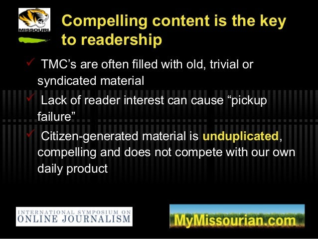 Compelling content is the key to readership  TMC's are often filled with old, trivial or syndicated material  Lack of re...