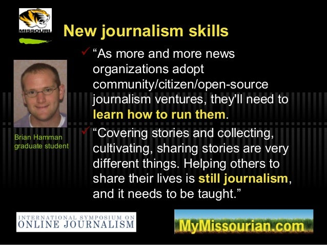 """New journalism skills  """"As more and more news organizations adopt community/citizen/open-source journalism ventures, they..."""