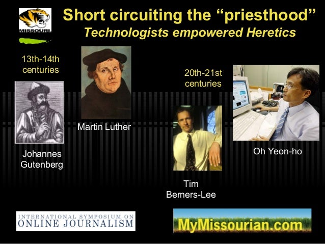 """Short circuiting the """"priesthood"""" Technologists empowered Heretics Johannes Gutenberg Martin Luther Tim Berners-Lee Oh Yeo..."""