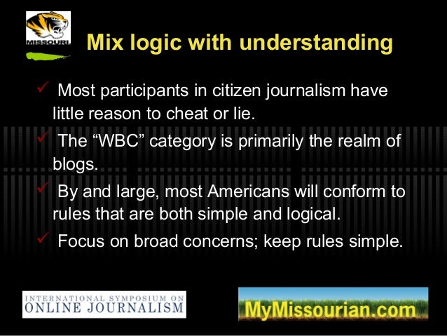 """Mix logic with understanding  Most participants in citizen journalism have little reason to cheat or lie.  The """"WBC"""" cat..."""