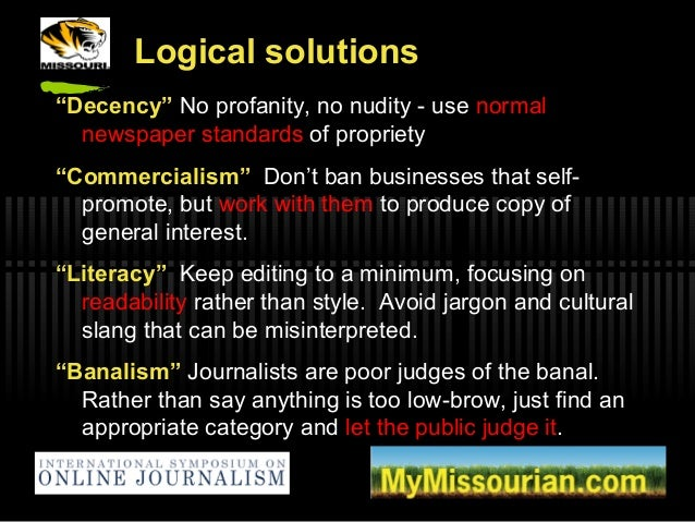 """Logical solutions """"Decency"""" No profanity, no nudity - use normal newspaper standards of propriety """"Commercialism"""" Don't ba..."""