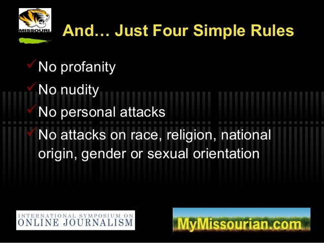 And… Just Four Simple Rules No profanity No nudity No personal attacks No attacks on race, religion, national origin, ...