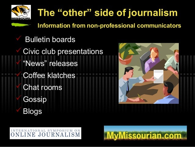 """The """"other"""" side of journalism Information from non-professional communicators  Bulletin boards  Civic club presentation..."""