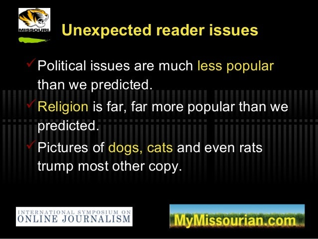 Unexpected reader issues Political issues are much less popular than we predicted. Religion is far, far more popular tha...