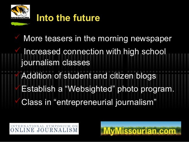 Into the future  More teasers in the morning newspaper  Increased connection with high school journalism classes Additi...