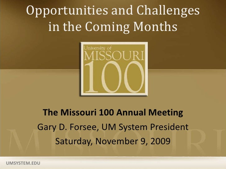 Opportunities and Challenges in the Coming Months<br />The Missouri 100 Annual Meeting<br />Gary D. Forsee, UM System Pres...