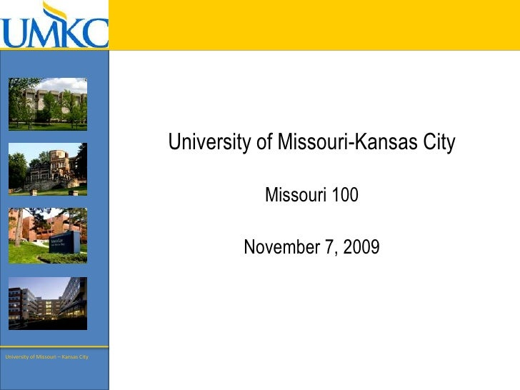 University of Missouri-Kansas City  <br />Missouri 100<br />November 7, 2009<br />University of Missouri – Kansas City<br />