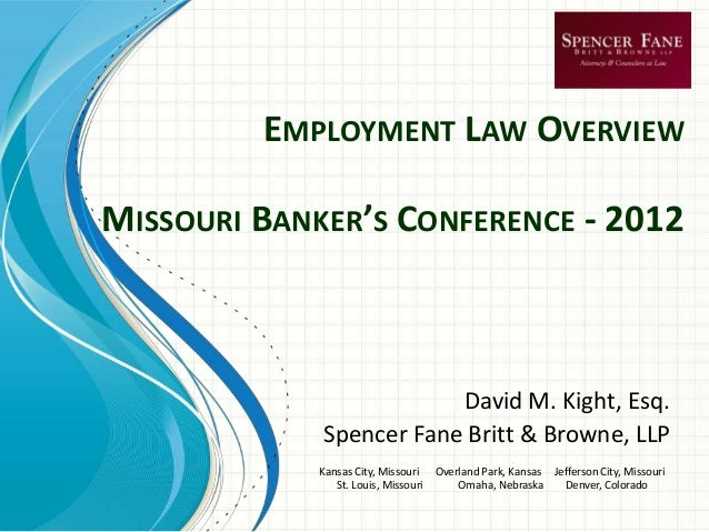 EMPLOYMENT LAW OVERVIEWMISSOURI BANKER'S CONFERENCE - 2012                         David M. Kight, Esq.             Spence...