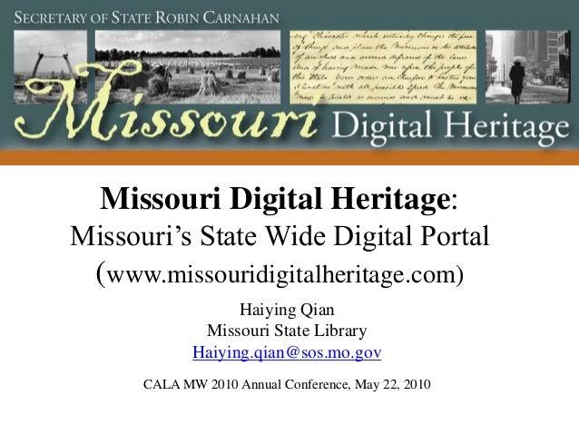 Missouri Digital Heritage:Missouri's State Wide Digital Portal  (www.missouridigitalheritage.com)                   Haiyin...