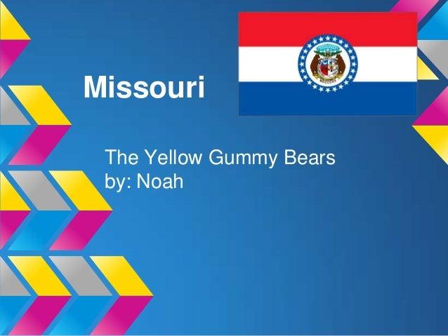 Missouri The Yellow Gummy Bears by: Noah