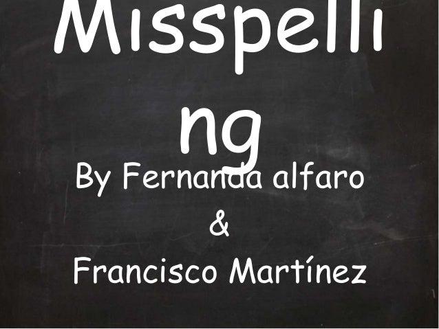 Misspelli   ngBy Fernanda alfaro        &Francisco Martínez