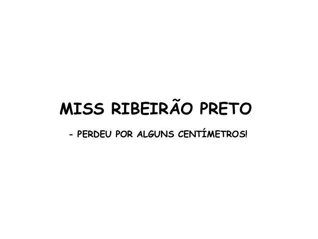 MISS RIBEIRÃO PRETO- PERDEU POR ALGUNS CENTÍMETROS!