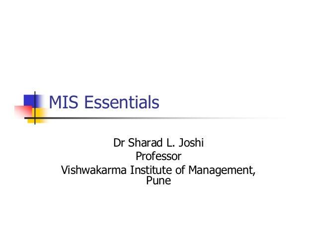 MIS EssentialsDr Sharad L. JoshiProfessorVishwakarma Institute of Management,Pune
