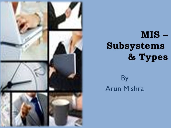 MIS – Subsystems  & Types By Arun Mishra