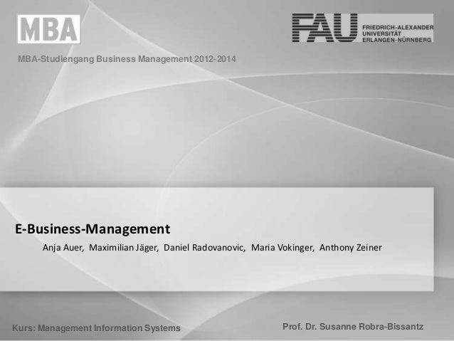 MBA-Studiengang Business Management 2012-2014  E-Business-Management Anja Auer, Maximilian Jäger, Daniel Radovanovic, Mari...