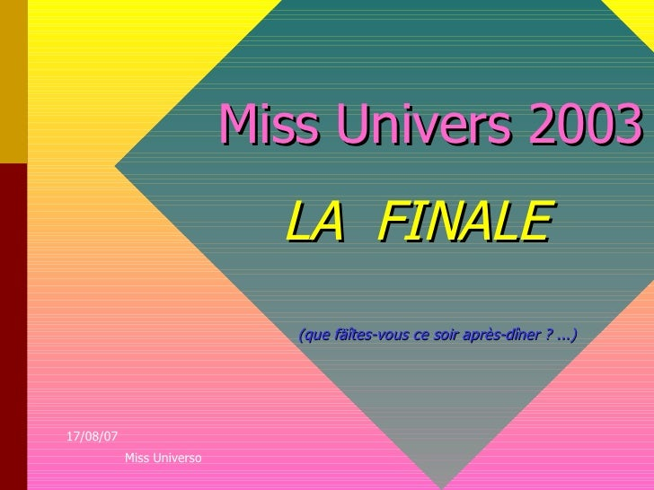 Miss Univers 2003 LA  FINALE   (que fäîtes-vous ce soir après-dîner ? ...)