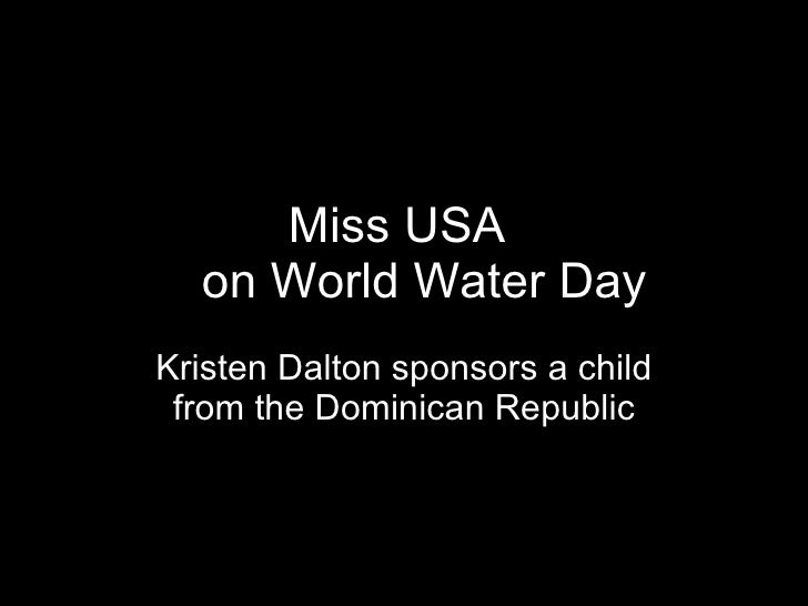 Miss USA  on World Water Day Kristen Dalton sponsors a child from the Dominican Republic