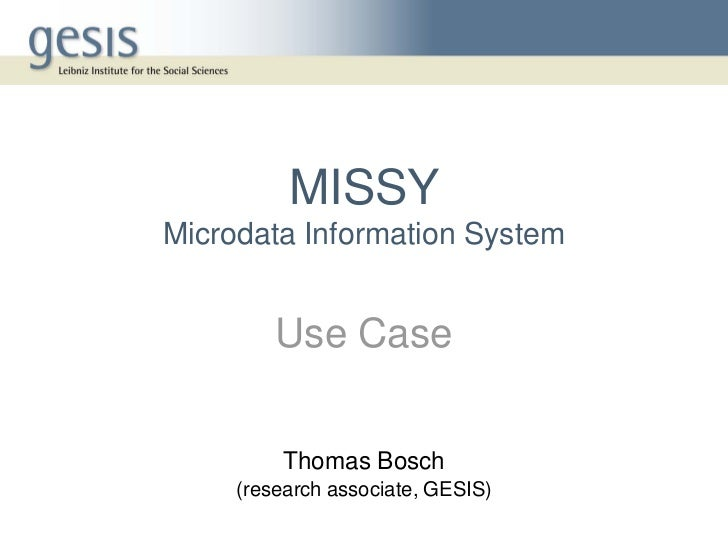 MISSYMicrodata Information System         Use Case         Thomas Bosch     (research associate, GESIS)