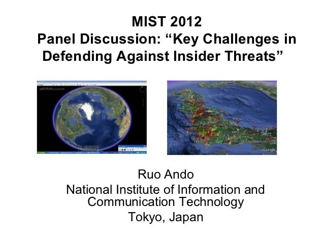 "MIST 2012Panel Discussion: ""Key Challenges in Defending Against Insider Threats""                  Ruo Ando    National Ins..."