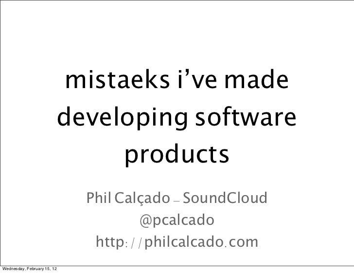mistaeks i've made                         developing software                              products                      ...