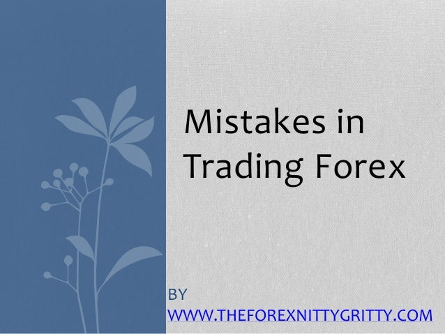 Mistakes in Trading Forex BY WWW.THEFOREXNITTYGRITTY.COM