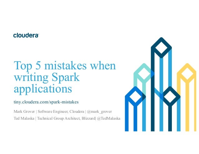 Top 5 mistakes when writing Spark applications tiny.cloudera.com/spark-mistakes Mark Grover | Software Engineer, Cloudera ...