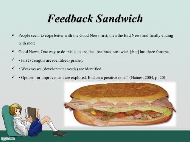 constructive feedback sandwich essay Guidelines for providing feedback to assignments  feedback should be positive and acknowledge students efforts – use a kiss kick kiss approach 6 when using grade book there should always be a comment in the comment box to  this is a good preliminary taxonomy for your essay kym - you have organized your ideas logically and identified.
