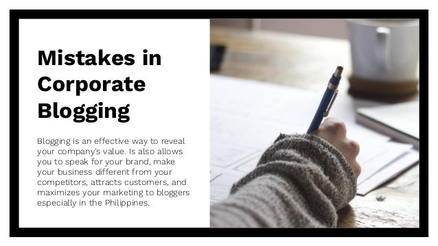 Mistakes in Corporate Blogging Blogging is an effective way to reveal your company's value. Is also allows you to speak fo...
