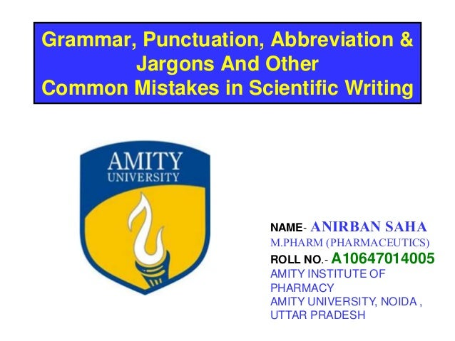 Grammar, Punctuation, Abbreviation & Jargons And Other Common Mistakes in Scientific Writing NAME- ANIRBAN SAHA M.PHARM (P...