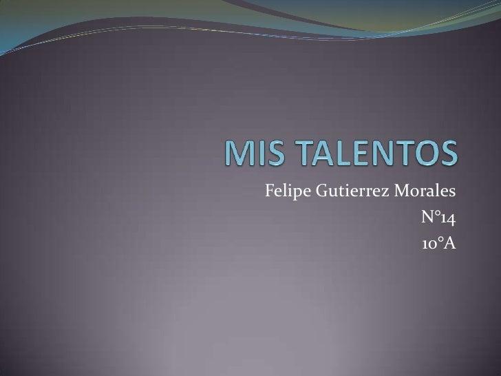 Felipe Gutierrez Morales                   N°14                   10°A