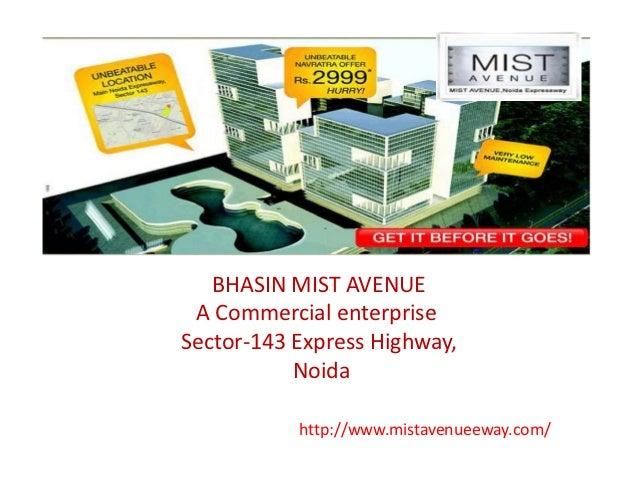 BHASIN MIST AVENUE A Commercial enterpriseSector-143 Express Highway,           Noida           http://www.mistavenueeway....