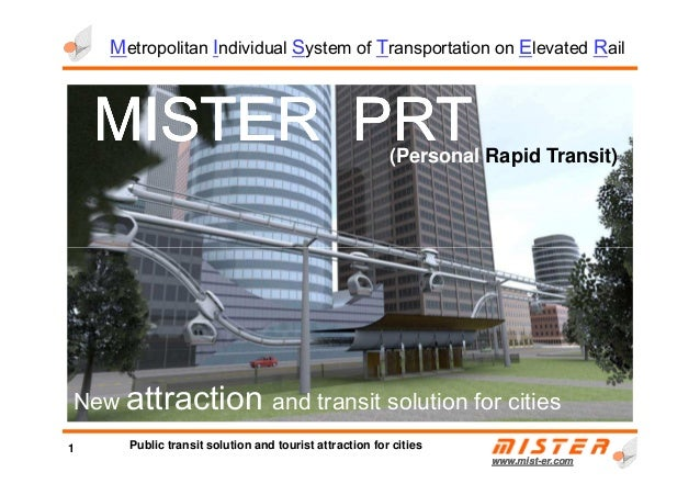 MISTERMISTERMISTERMISTER PRTPRTPRTPRT(Personal Rapid Transit) Metropolitan Individual System of Transportation on Elevated...