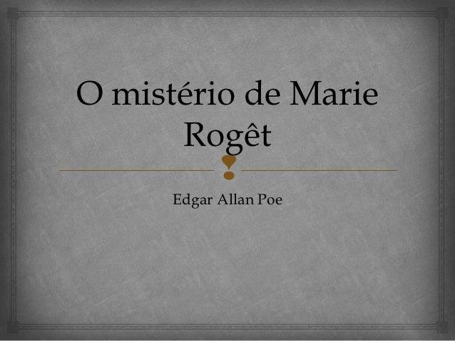O mistério de Marie      Rogêt               Edgar Allan Poe