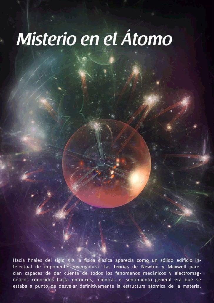 Misterio en el ÁtomoHacia finales del siglo XIX la física clásica aparecía como un sólido edificio in-telectual de imponen...
