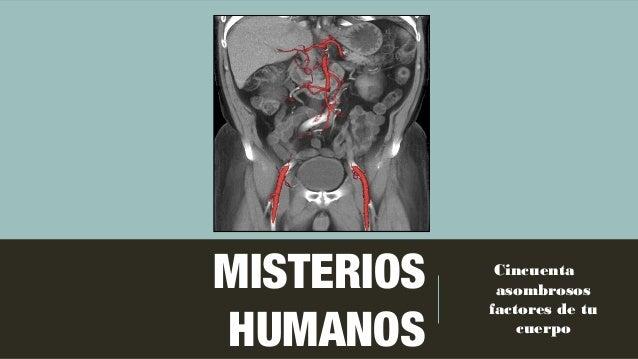 MISTERIOS HUMANOS Cincuenta asombrosos factores de tu cuerpo