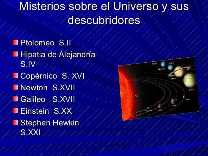 Misterios sobre el Universo y sus descubridores <ul><li>Ptolomeo  S. II </li></ul><ul><li>Hipatia de Alejandría S.IV </li>...