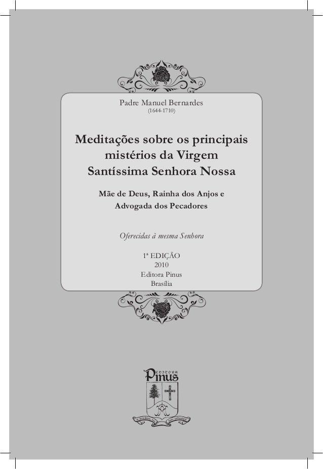 Padre Manuel Bernardes                 (1644-1710)Meditações sobre os principais    mistérios da Virgem Santíssima Senhora...