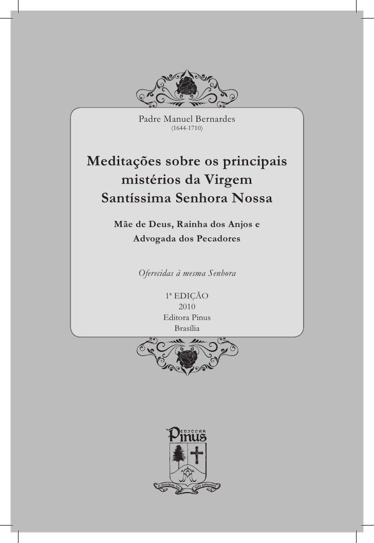 Padre Manuel Bernardes                  (1644-1710)     Meditações sobre os principais     mistérios da Virgem  Santíssima...