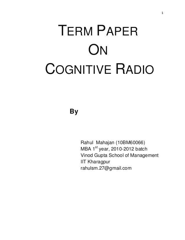 1 TERM PAPER ON COGNITIVE RADIO By Rahul Mahajan (10BM60066) MBA 1st year, 2010-2012 batch Vinod Gupta School of Managemen...