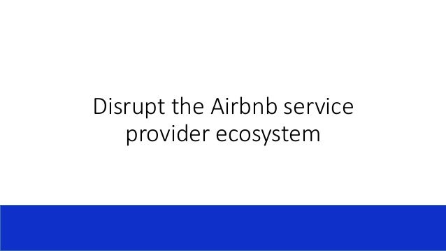 Disrupt the Airbnb service provider ecosystem