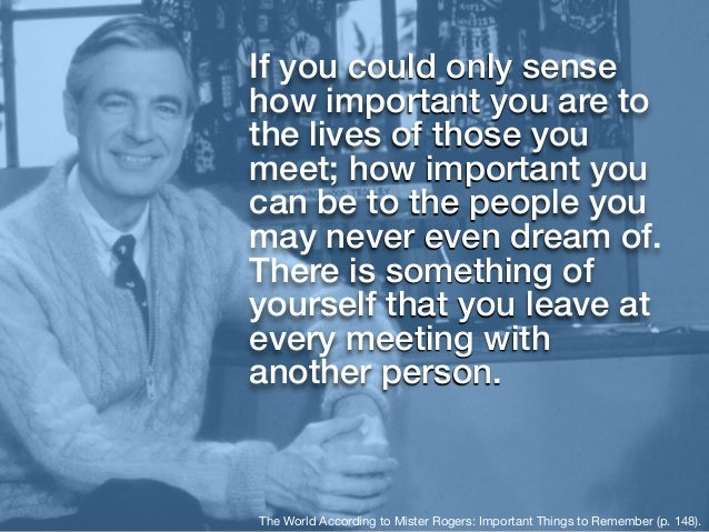 Image result for fred rogers there is something of yourself that you leave